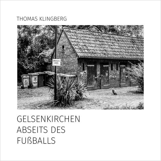 Gelsenkirchen abseits des Fussballs. Fotobuch von Thomas Klingberg